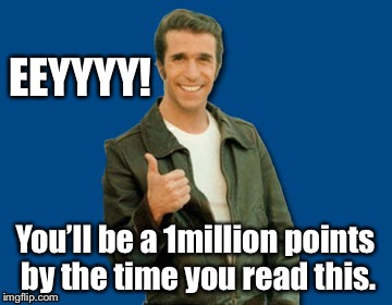 EEYYYY! You'll be a 1million points by the time you read this. | made w/ Imgflip meme maker