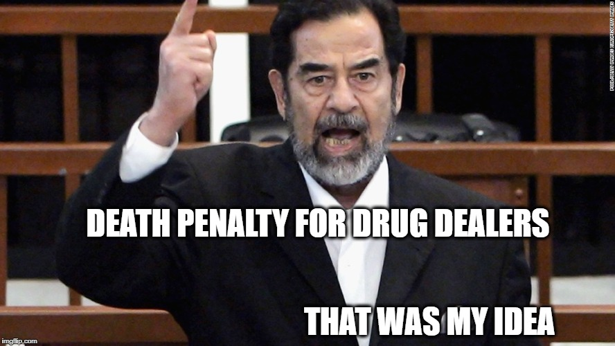 DEATH PENALTY FOR DRUG DEALERS THAT WAS MY IDEA | image tagged in poor bastard | made w/ Imgflip meme maker