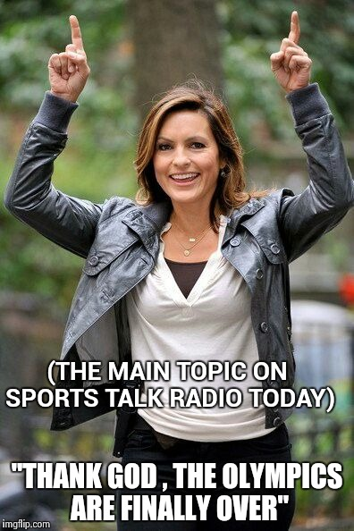 "Olivia Benson | (THE MAIN TOPIC ON SPORTS TALK RADIO TODAY) ""THANK GOD , THE OLYMPICS ARE FINALLY OVER"" 