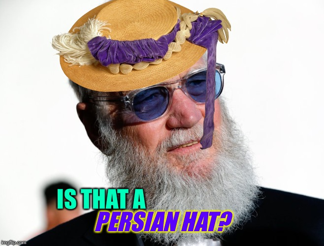 IS THAT A PERSIAN HAT? | made w/ Imgflip meme maker