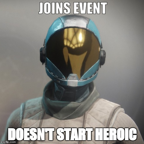 Only destiny 2 fans would understand this | JOINS EVENT DOESN'T START HEROIC | image tagged in scumbag,destiny 2 | made w/ Imgflip meme maker