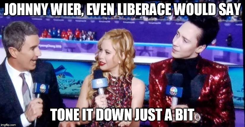 2018 Olympic Hunger Games | JOHNNY WIER, EVEN LIBERACE WOULD SAY TONE IT DOWN JUST A BIT | image tagged in 2018 olympic hunger games | made w/ Imgflip meme maker