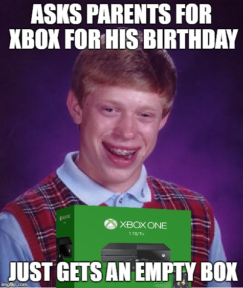 Bad Luck Brian Meme | ASKS PARENTS FOR XBOX FOR HIS BIRTHDAY JUST GETS AN EMPTY BOX | image tagged in memes,bad luck brian | made w/ Imgflip meme maker