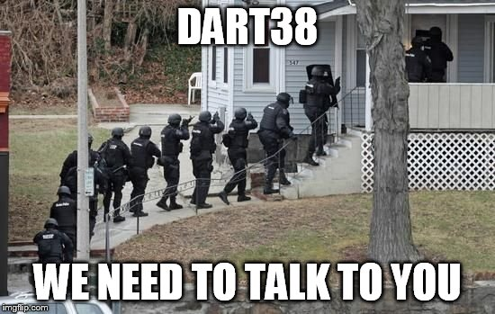 DART38 WE NEED TO TALK TO YOU | made w/ Imgflip meme maker