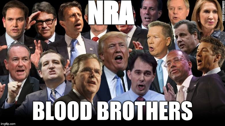 The Republicans | NRA BLOOD BROTHERS | image tagged in the republicans | made w/ Imgflip meme maker
