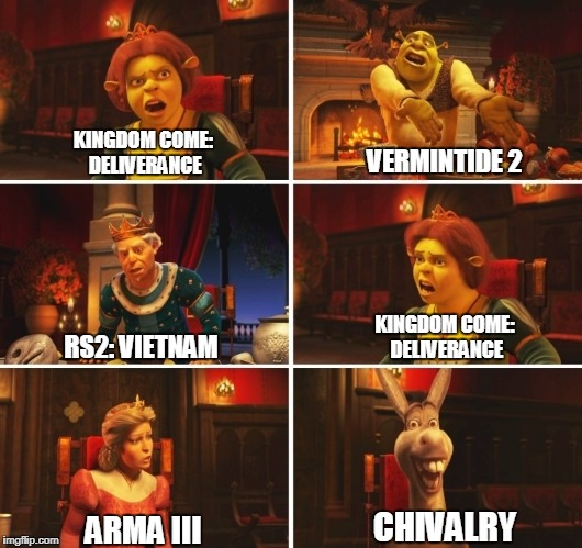 Shrek Fiona Harold Donkey | KINGDOM COME: DELIVERANCE VERMINTIDE 2 KINGDOM COME: DELIVERANCE RS2: VIETNAM ARMA III CHIVALRY | image tagged in shrek fiona harold donkey | made w/ Imgflip meme maker