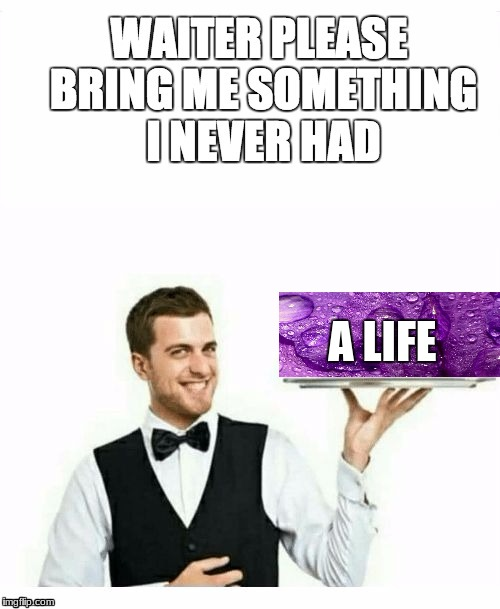 A LIFE | made w/ Imgflip meme maker