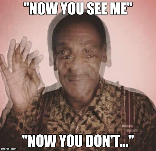 "Bill Cosby QQLude | ""NOW YOU SEE ME"" ""NOW YOU DON'T..."" 