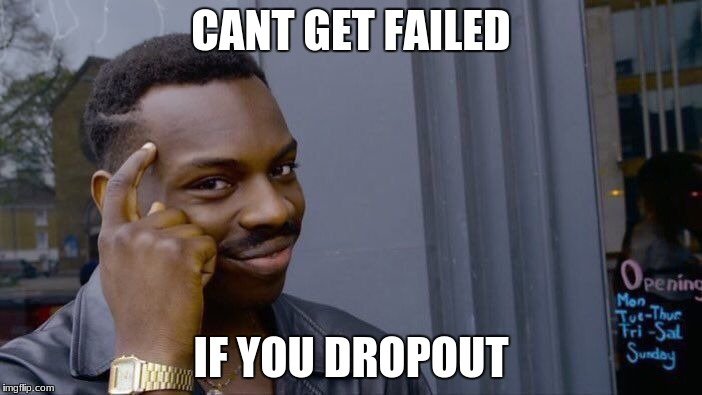 Roll Safe Think About It Meme | CANT GET FAILED IF YOU DROPOUT | image tagged in memes,roll safe think about it | made w/ Imgflip meme maker