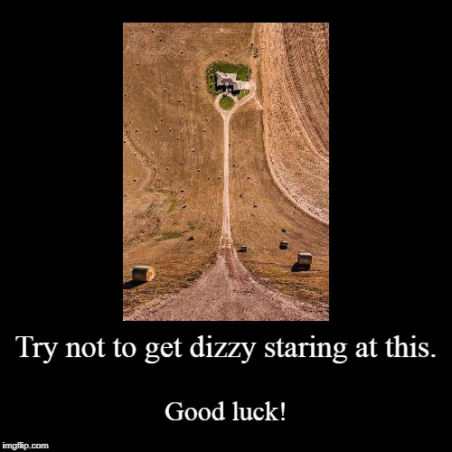 Try not to get dizzy staring at this. | Good luck! | image tagged in funny,demotivationals | made w/ Imgflip demotivational maker