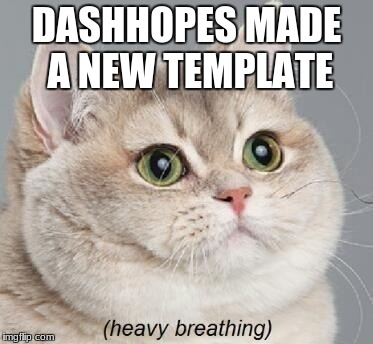 Heavy Breathing Cat Meme | DASHHOPES MADE A NEW TEMPLATE | image tagged in memes,heavy breathing cat | made w/ Imgflip meme maker