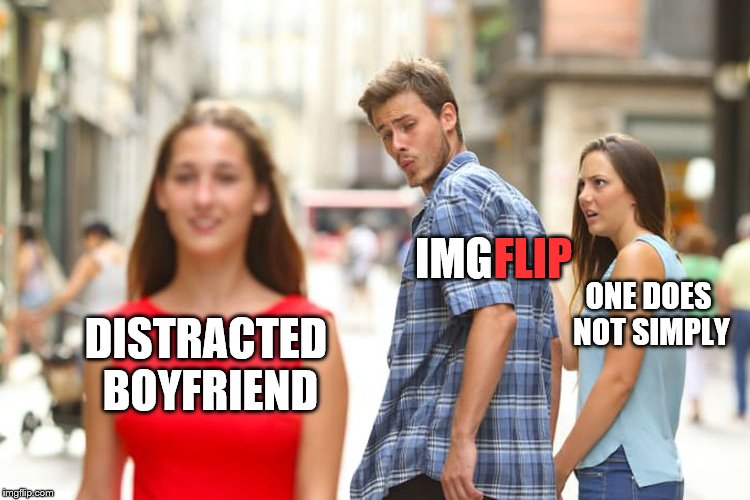 After hearing this, Sean Bean's meme died, like in all the other movies and TV series he's been in | DISTRACTED BOYFRIEND IMG ONE DOES NOT SIMPLY FLIP | image tagged in memes,distracted boyfriend,imgflip,one does not simply | made w/ Imgflip meme maker