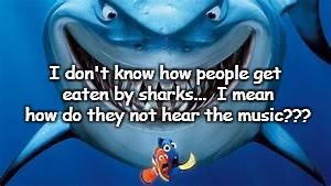 Don't know how... | I don't know how people get eaten by sharks...  I mean how do they not hear the music??? | image tagged in people,eaten,sharks,music | made w/ Imgflip meme maker