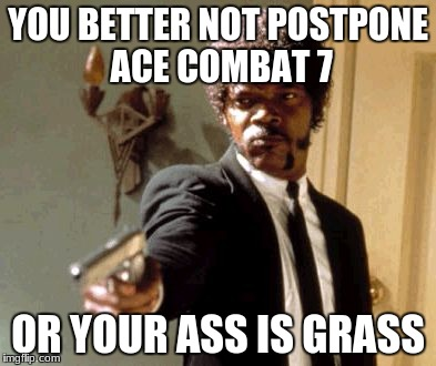 Say That Again I Dare You Meme | YOU BETTER NOT POSTPONE ACE COMBAT 7 OR YOUR ASS IS GRASS | image tagged in memes,say that again i dare you | made w/ Imgflip meme maker