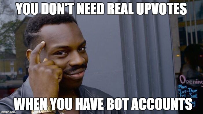 Roll Safe Think About It Meme | YOU DON'T NEED REAL UPVOTES WHEN YOU HAVE BOT ACCOUNTS | image tagged in memes,roll safe think about it | made w/ Imgflip meme maker