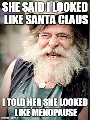 Nilo | SHE SAID I LOOKED LIKE SANTA CLAUS I TOLD HER SHE LOOKED LIKE MENOPAUSE | image tagged in memes,nilo | made w/ Imgflip meme maker