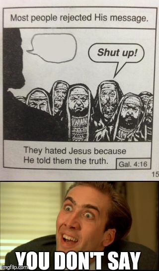 They hated Jesus | YOU DON'T SAY | image tagged in you don't say,they hated jesus meme | made w/ Imgflip meme maker