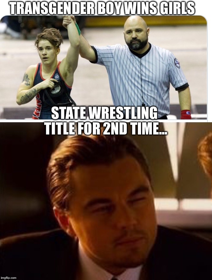 Is it funny, or sad? | TRANSGENDER BOY WINS GIRLS STATE WRESTLING TITLE FOR 2ND TIME... | image tagged in liberal logic | made w/ Imgflip meme maker