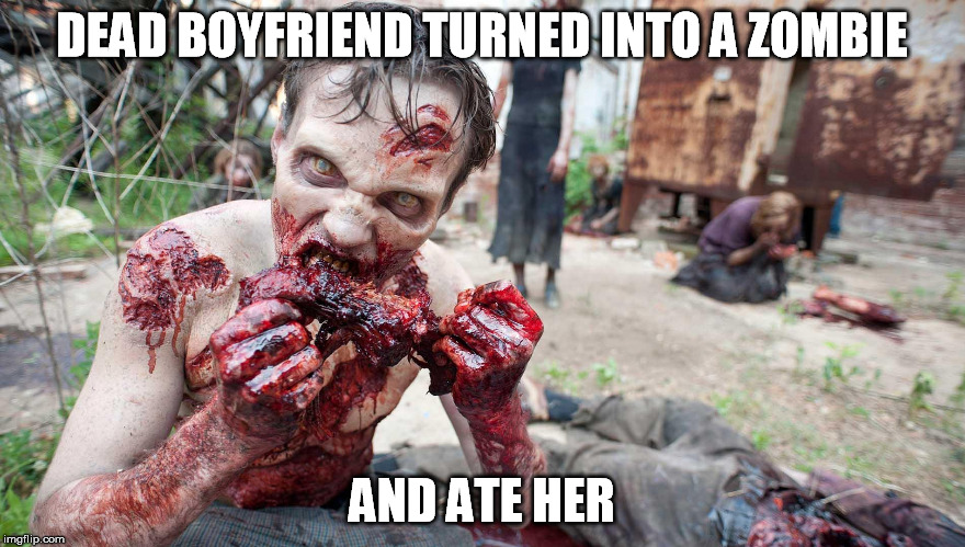 DEAD BOYFRIEND TURNED INTO A ZOMBIE AND ATE HER | made w/ Imgflip meme maker