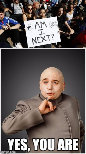 I just had to. | YES, YOU ARE | image tagged in dr evil,guns | made w/ Imgflip meme maker