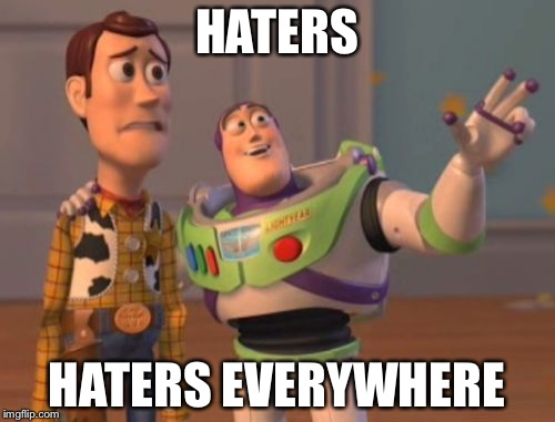 HATERS HATERS EVERYWHERE | image tagged in memes,x x everywhere | made w/ Imgflip meme maker