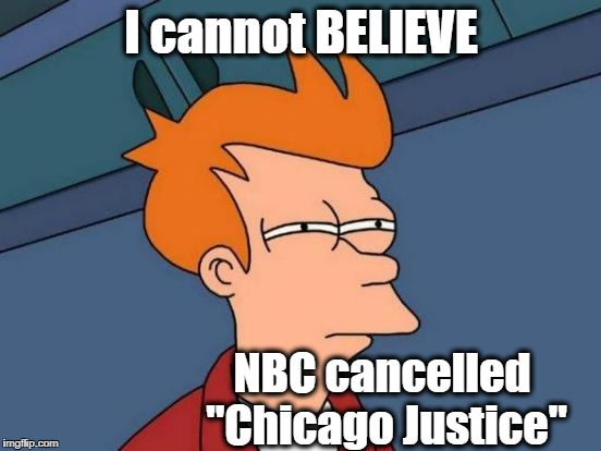 "Yeah, I know it's been a few months, but I'm still miffed | I cannot BELIEVE NBC cancelled ""Chicago Justice"" 