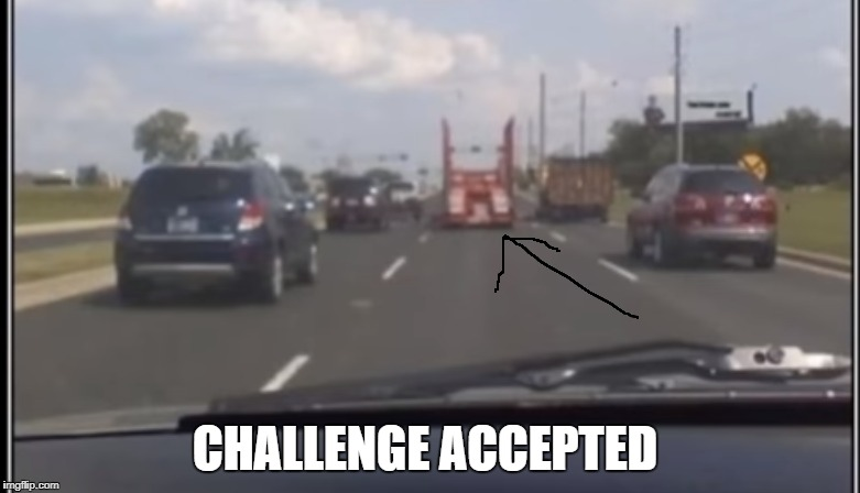 So tempting  | CHALLENGE ACCEPTED | image tagged in funny,challenge accepted,cars | made w/ Imgflip meme maker