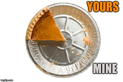 Pie Chart | YOURS MINE | image tagged in pie chart | made w/ Imgflip meme maker