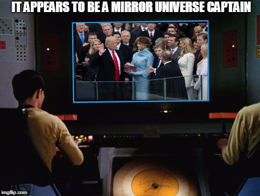 Star Trek Screen | IT APPEARS TO BE A MIRROR UNIVERSE CAPTAIN | image tagged in memes,star trek screen,donald trump,trump,star trek | made w/ Imgflip meme maker