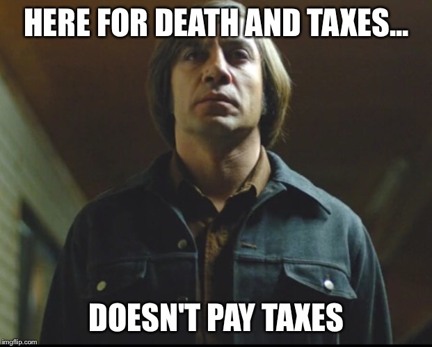 Anton | HERE FOR DEATH AND TAXES... DOESN'T PAY TAXES | image tagged in nsfw | made w/ Imgflip meme maker