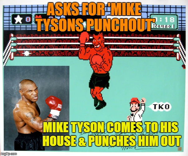 ASKS FOR 'MIKE TYSONS PUNCHOUT' MIKE TYSON COMES TO HIS HOUSE & PUNCHES HIM OUT | made w/ Imgflip meme maker