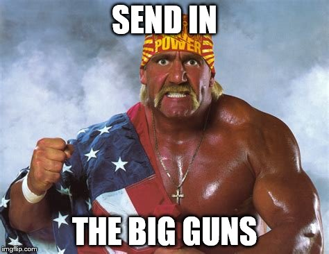 SEND IN THE BIG GUNS | made w/ Imgflip meme maker