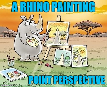 Rhino Painting | A RHINO PAINTING POINT PERSPECTIVE | image tagged in memes,rhino,painting,art | made w/ Imgflip meme maker