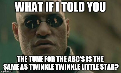 Matrix Morpheus Meme | WHAT IF I TOLD YOU THE TUNE FOR THE ABC'S IS THE SAME AS TWINKLE TWINKLE LITTLE STAR? | image tagged in memes,matrix morpheus | made w/ Imgflip meme maker