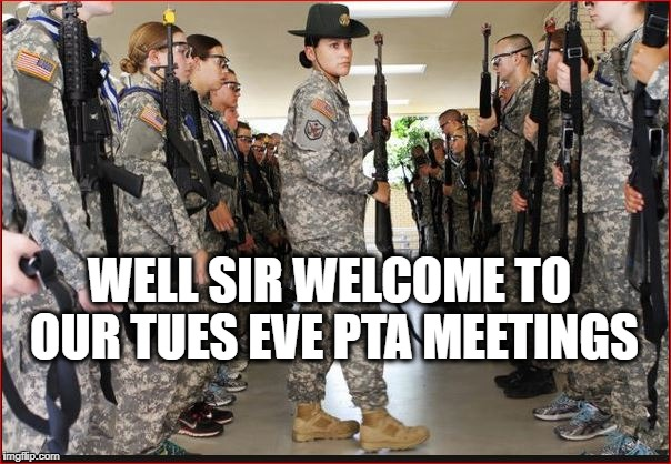 WELL SIR WELCOME TO OUR TUES EVE PTA MEETINGS | made w/ Imgflip meme maker