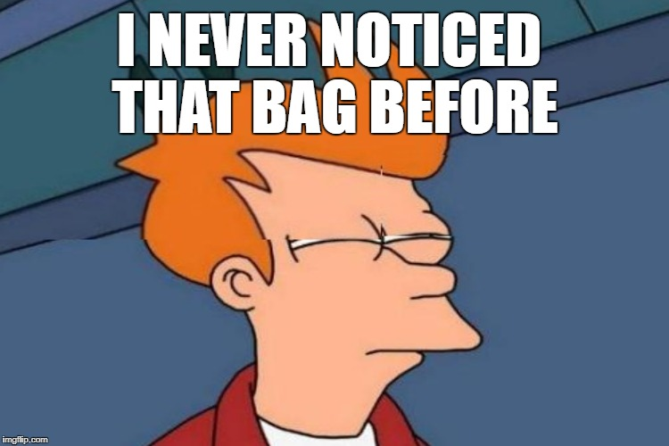 I NEVER NOTICED THAT BAG BEFORE | made w/ Imgflip meme maker