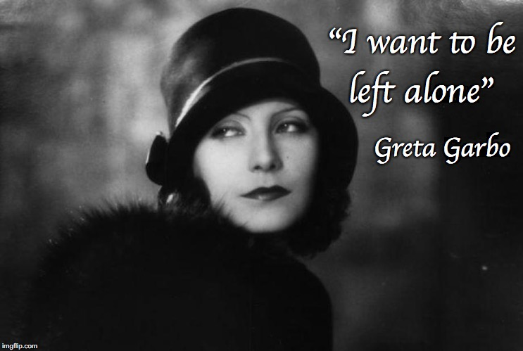 "Greta Garbo - I want to be left alone | ""I want to be left alone"" Greta Garbo 
