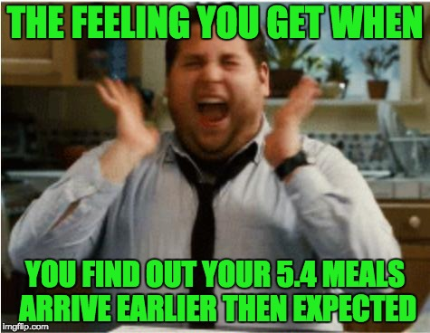 Excited can't wait | THE FEELING YOU GET WHEN YOU FIND OUT YOUR 5.4 MEALS ARRIVE EARLIER THEN EXPECTED | image tagged in excited can't wait | made w/ Imgflip meme maker