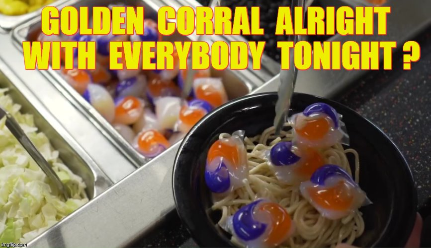 GOLDEN  CORRAL  ALRIGHT  WITH  EVERYBODY  TONIGHT ? | made w/ Imgflip meme maker