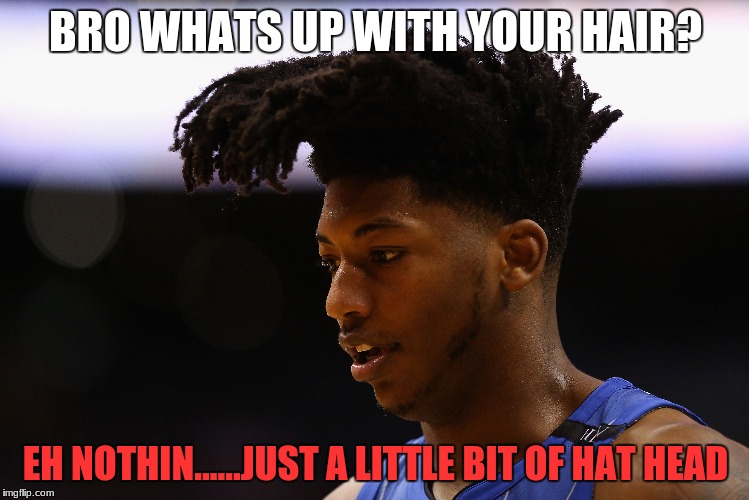 Anybody seen my hair spray    Sorry dude used it all to make my hat | BRO WHATS UP WITH YOUR HAIR? EH NOTHIN......JUST A LITTLE BIT OF HAT HEAD | image tagged in basketball,hat head | made w/ Imgflip meme maker