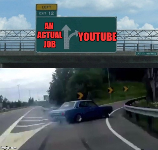 we're greatful for this exit | AN ACTUAL JOB YOUTUBE | image tagged in left exit 12 off ramp,funny | made w/ Imgflip meme maker