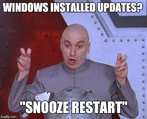 "Dr Evil Laser Meme | WINDOWS INSTALLED UPDATES? ""SNOOZE RESTART"" 