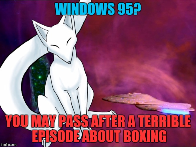 WINDOWS 95? YOU MAY PASS AFTER A TERRIBLE EPISODE ABOUT BOXING | made w/ Imgflip meme maker