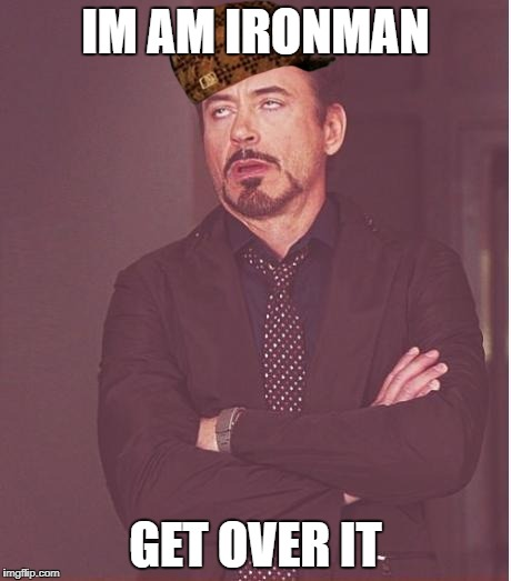 Face You Make Robert Downey Jr Meme | IM AM IRONMAN GET OVER IT | image tagged in memes,face you make robert downey jr,scumbag | made w/ Imgflip meme maker