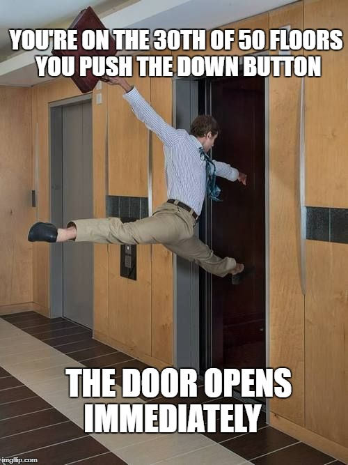 YOU'RE ON THE 30TH OF 50 FLOORS YOU PUSH THE DOWN BUTTON THE DOOR OPENS IMMEDIATELY | image tagged in happy elevator guy,floors,down,up,immediately | made w/ Imgflip meme maker