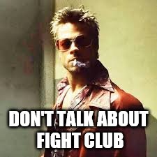 DON'T TALK ABOUT FIGHT CLUB | made w/ Imgflip meme maker
