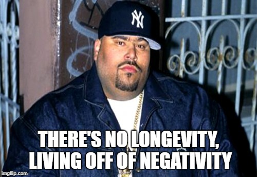 Big Pun | THERE'S NO LONGEVITY, LIVING OFF OF NEGATIVITY | image tagged in big pun,quotes,rapper | made w/ Imgflip meme maker