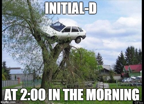 Secure Parking Meme | INITIAL-D AT 2:00 IN THE MORNING | image tagged in memes,secure parking | made w/ Imgflip meme maker