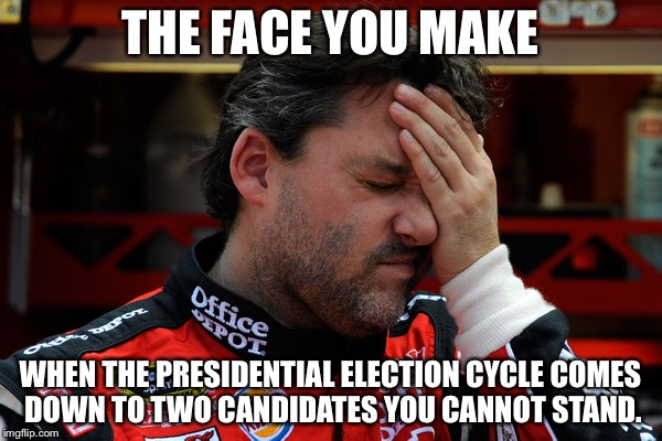 Politician options suck | THE FACE YOU MAKE WHEN THE PRESIDENTIAL ELECTION CYCLE COMES DOWN TO TWO CANDIDATES YOU CANNOT STAND. | image tagged in tony stewart frustrated,memes,nascar,politicians suck,election,president | made w/ Imgflip meme maker