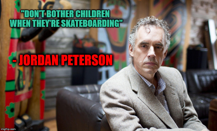 "Jordan Peterson on Skateboarders | ""DON'T BOTHER CHILDREN WHEN THEY'RE SKATEBOARDING"" - JORDAN PETERSON 